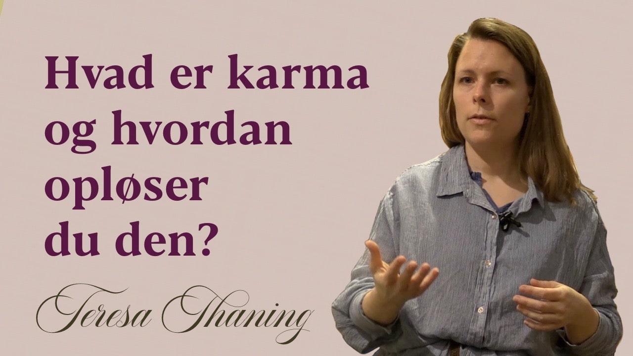 Hvad er karma og hvordan opløser du den - Teresa Thaning